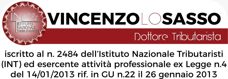 Studio Dr. Vincenzo Lo Sasso – Tributarista iscritto al n. 2484 dell' Istituto Nazionale Tributaristi (INT) ed esercente attività professionale di cui alla Legge n. 4 del 14/01/2013 pubblicata in GU n. 22 il 26 gennaio 2013.